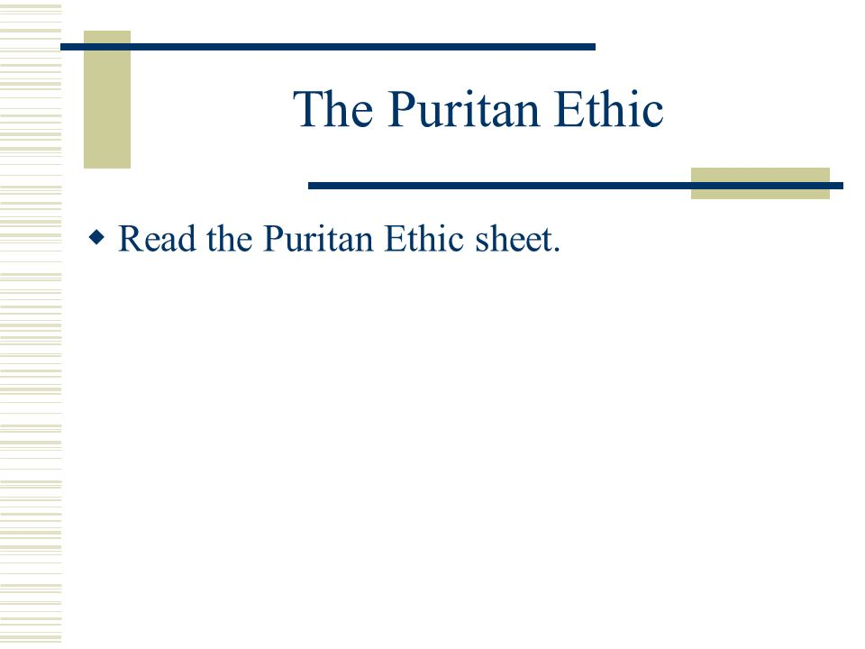 The Puritan Ethic Read the Puritan Ethic sheet.