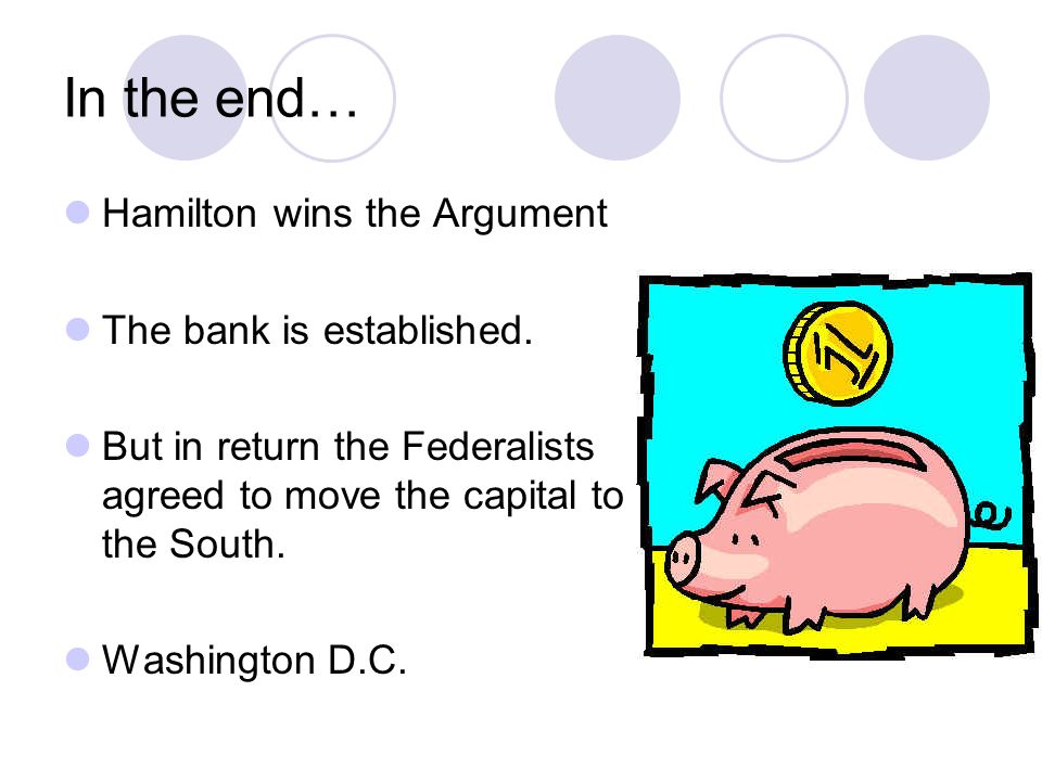 In the end… Hamilton wins the Argument The bank is established.