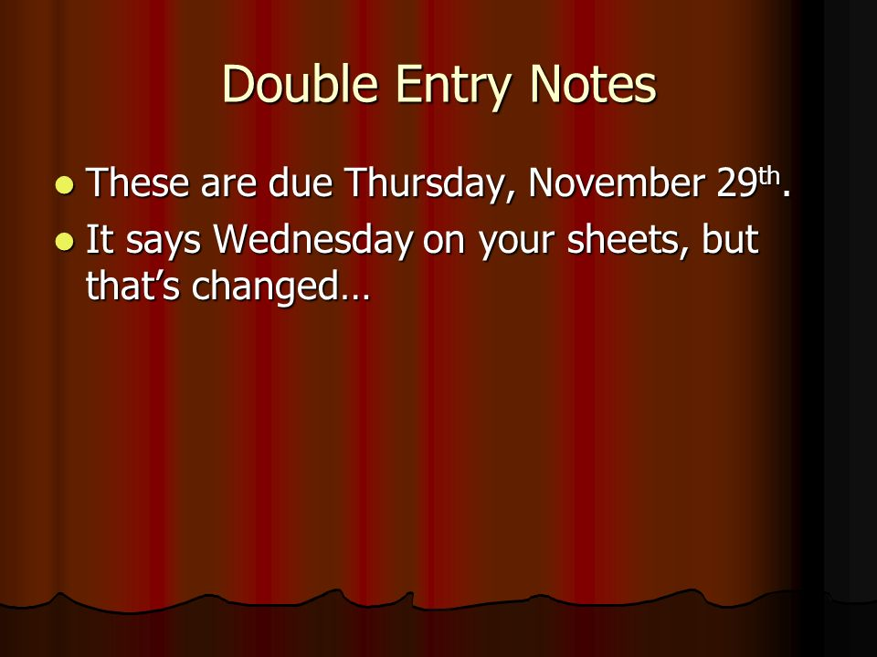 Double Entry Notes These are due Thursday, November 29 th.
