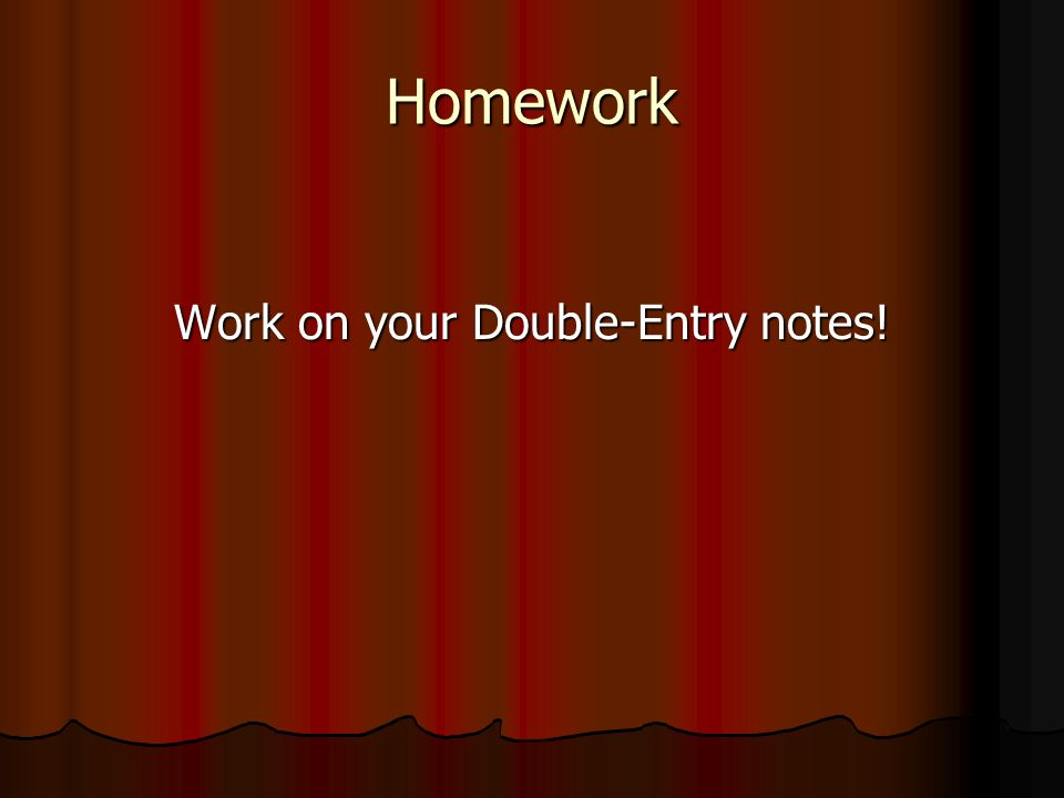 Homework Work on your Double-Entry notes!