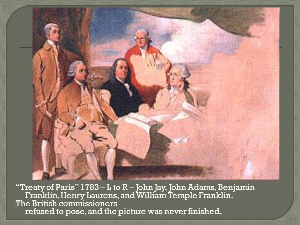Treaty of Paris 1783 – L to R – John Jay, John Adams, Benjamin Franklin, Henry Laurens, and William Temple Franklin.