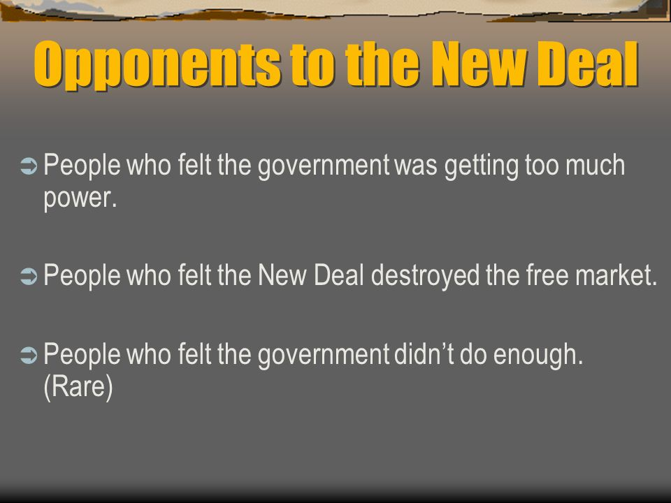 Opposition to the New Deal But why would anyone oppose it? If it helped so many, who did it hurt?
