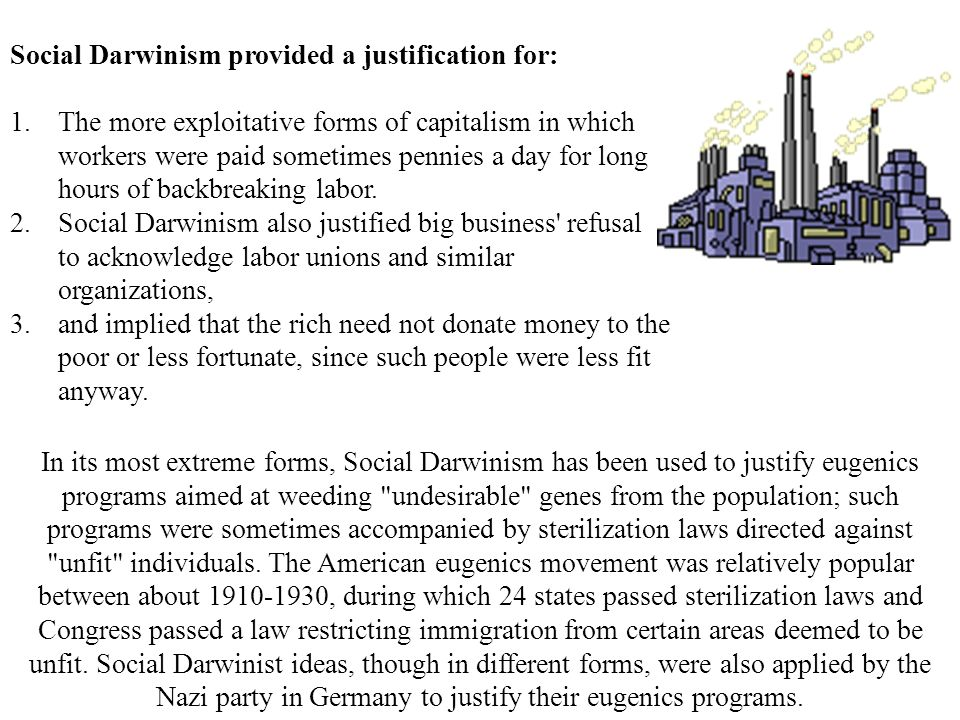 Social Darwinism was developed some thirty years after Darwins famous book by a social thinker named Herbert Spencer. Extending Darwin into a realm Da