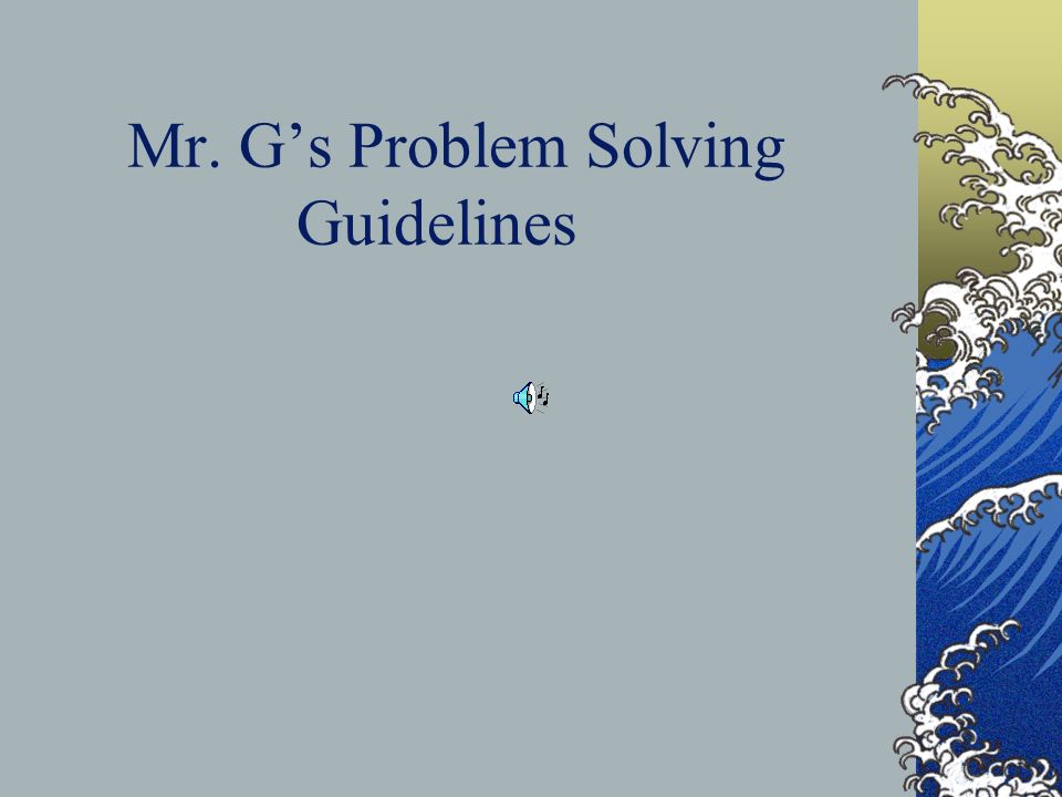 Mr. Gs Problem Solving Guidelines