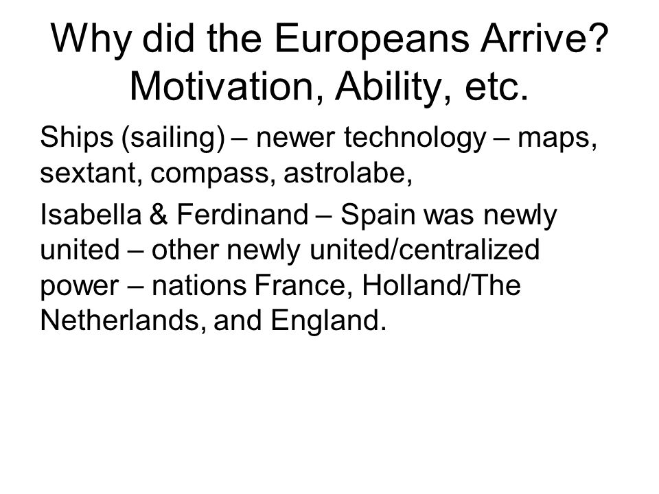 Why did the Europeans Arrive.Motivation, Ability, etc.