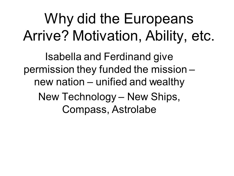 Why did the Europeans Arrive? Motivation, Ability, etc.