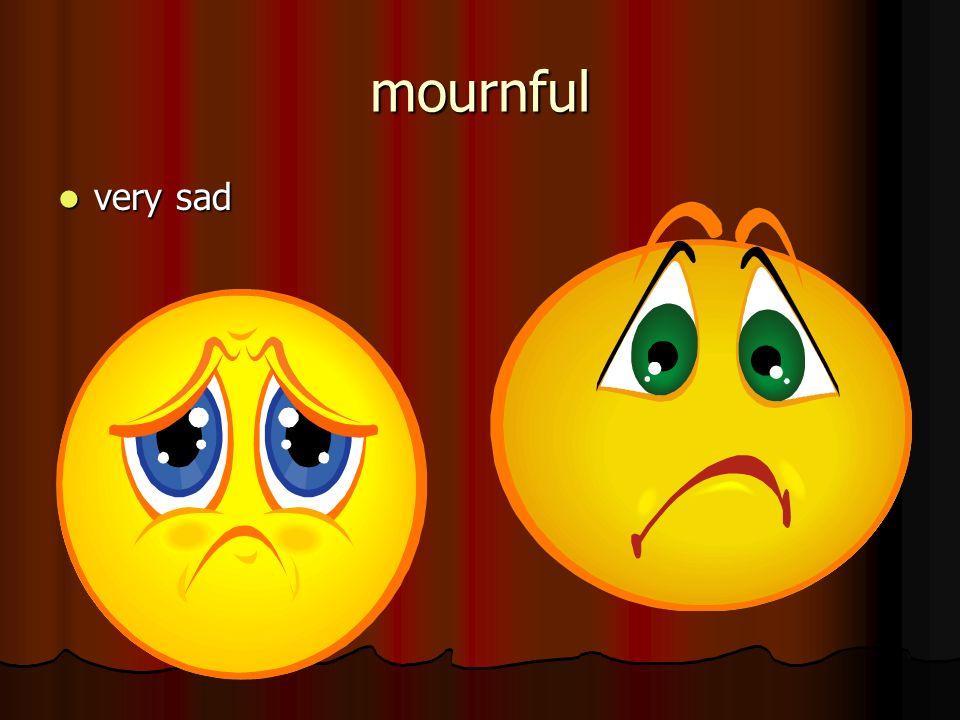 mournful very sad very sad