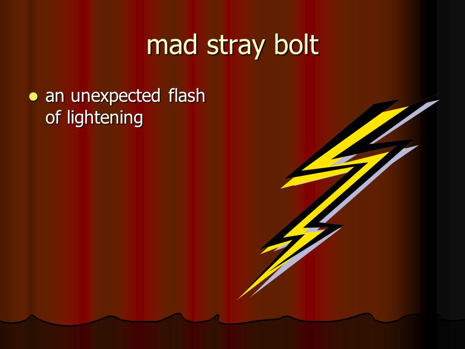 mad stray bolt an unexpected flash of lightening an unexpected flash of lightening