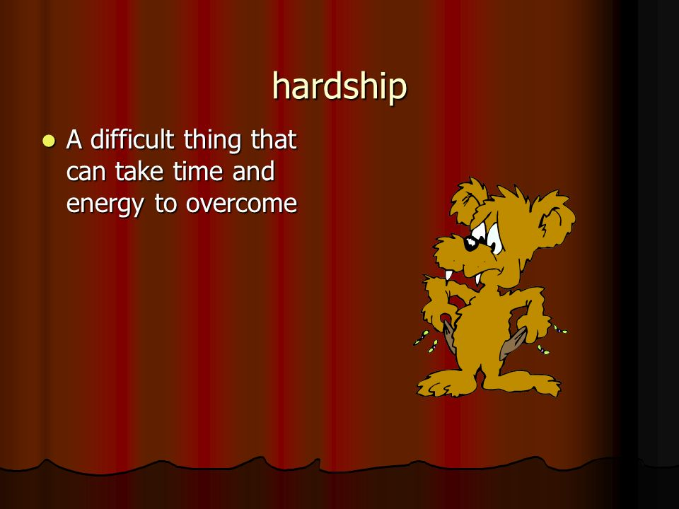 hardship A difficult thing that can take time and energy to overcome A difficult thing that can take time and energy to overcome