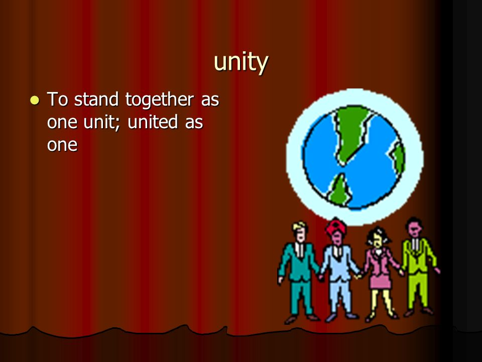 unity To stand together as one unit; united as one To stand together as one unit; united as one