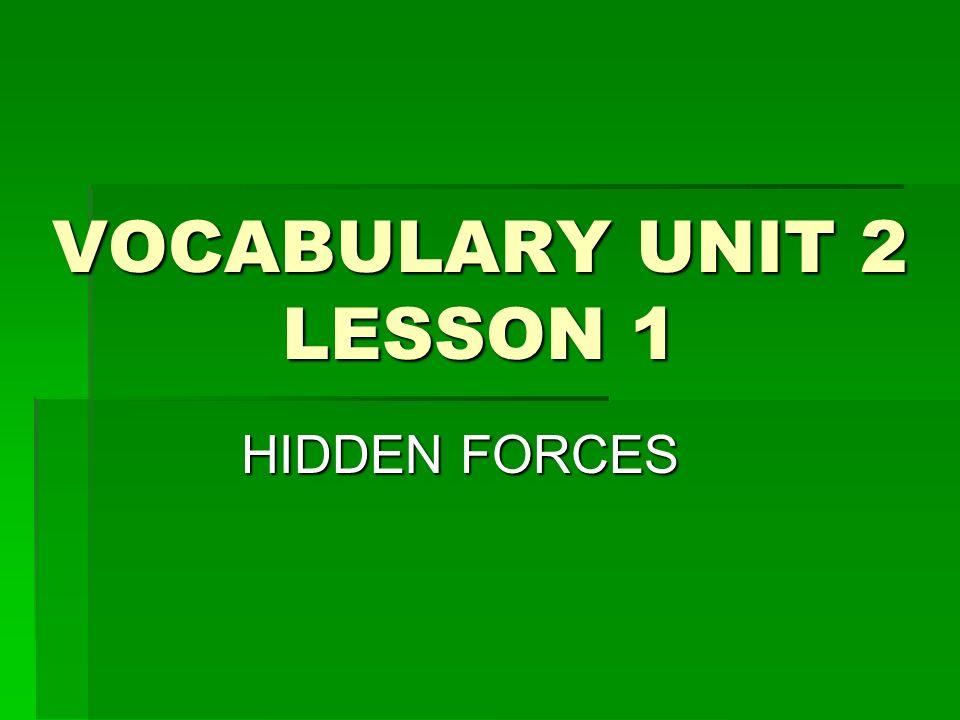 VOCABULARY UNIT 2 LESSON 1 HIDDEN FORCES
