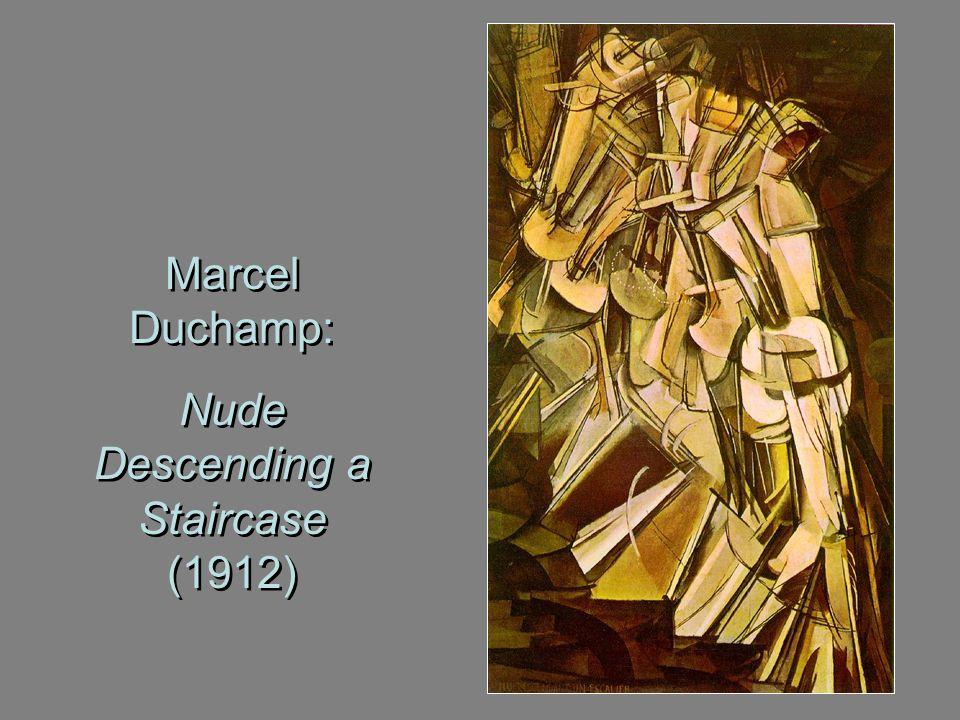 Marcel Duchamp: Nude Descending a Staircase (1912) Marcel Duchamp: Nude Descending a Staircase (1912)