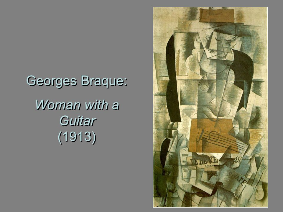 Georges Braque: Woman with a Guitar (1913) Georges Braque: Woman with a Guitar (1913)