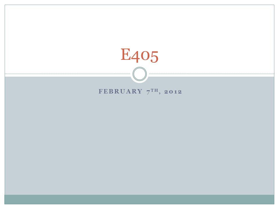 FEBRUARY 7 TH, 2012 E405