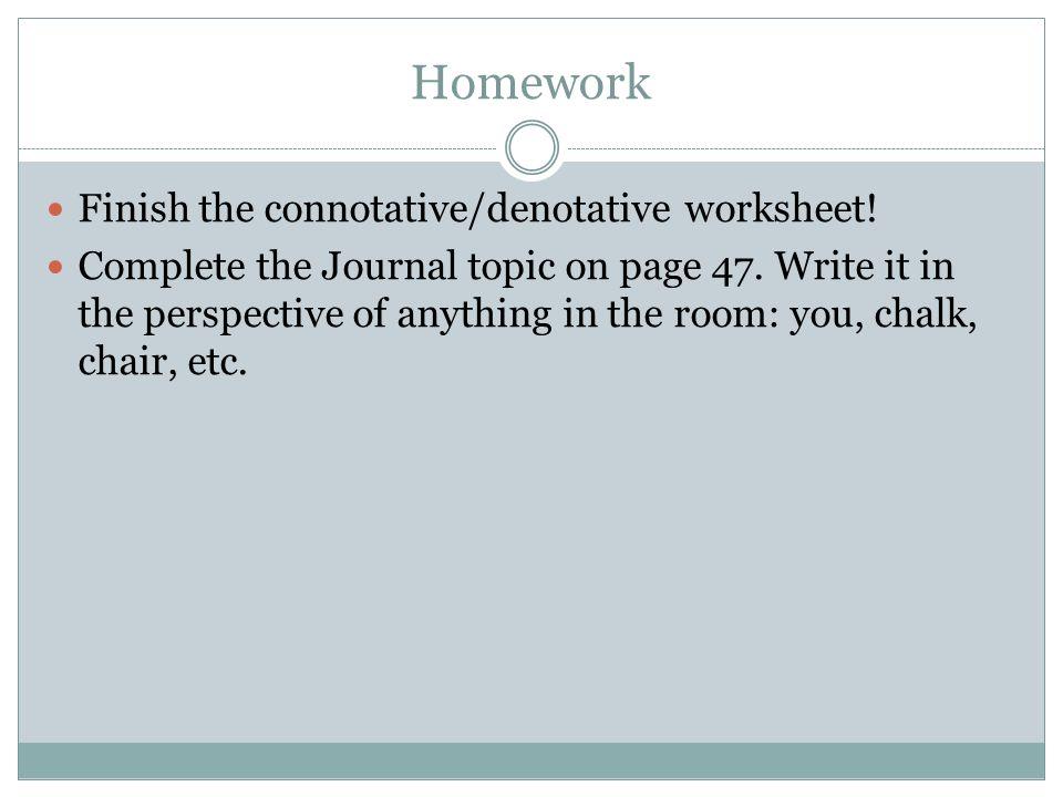 Homework Finish the connotative/denotative worksheet.