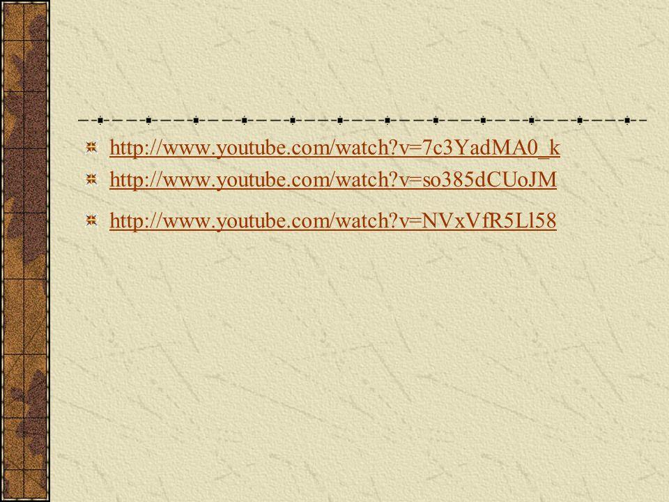 http://www.youtube.com/watch?v=7c3YadMA0_k http://www.youtube.com/watch?v=so385dCUoJM http://www.youtube.com/watch?v=NVxVfR5Ll58