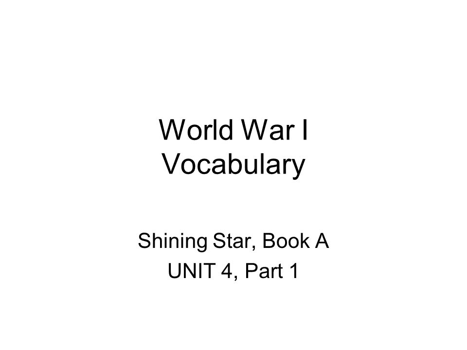 World War I Vocabulary Shining Star, Book A UNIT 4, Part 1