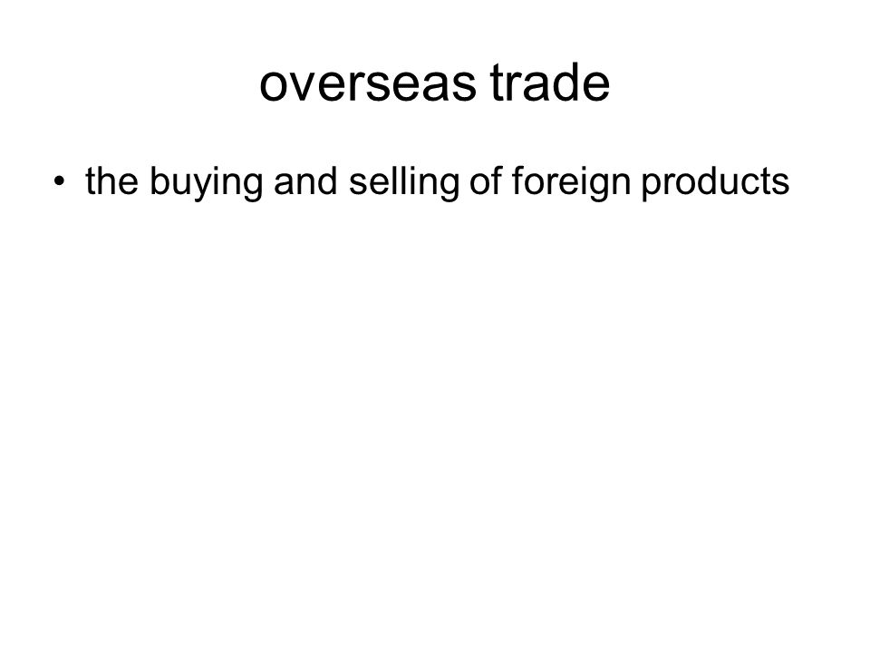 overseas trade the buying and selling of foreign products