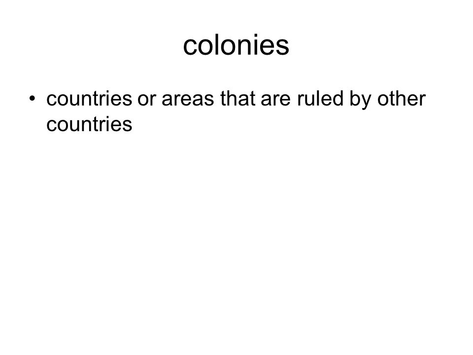 colonies countries or areas that are ruled by other countries