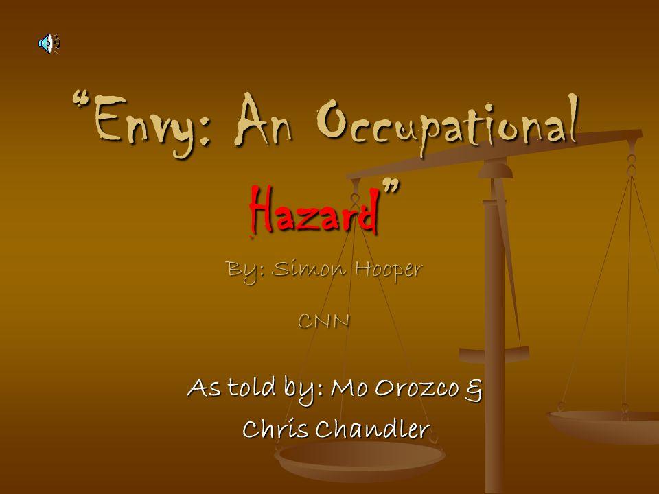Envy: An Occupational Hazard By: Simon Hooper CNN As told by: Mo Orozco & Chris Chandler