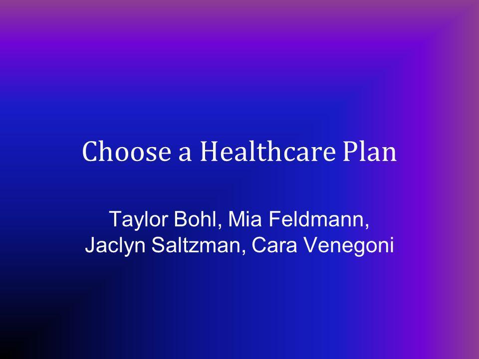 Choose a Healthcare Plan Taylor Bohl, Mia Feldmann, Jaclyn Saltzman, Cara Venegoni