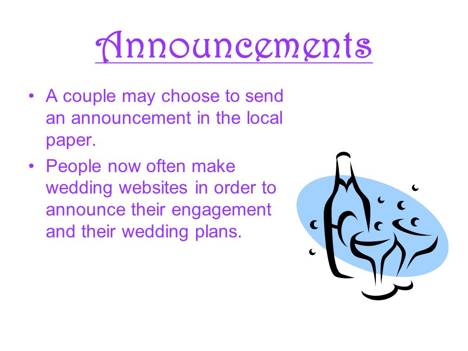 Announcements A couple may choose to send an announcement in the local paper.