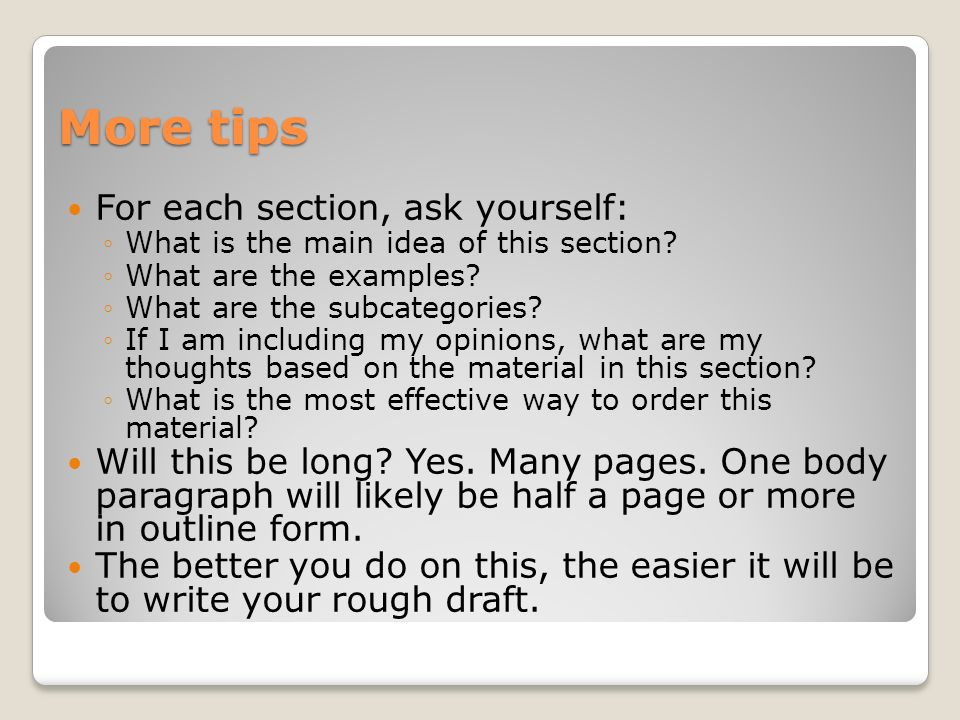More tips For each section, ask yourself: What is the main idea of this section.