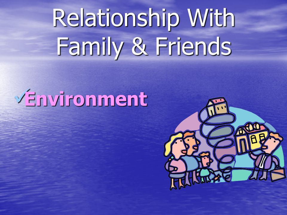 Relationship With Family & Friends Environment