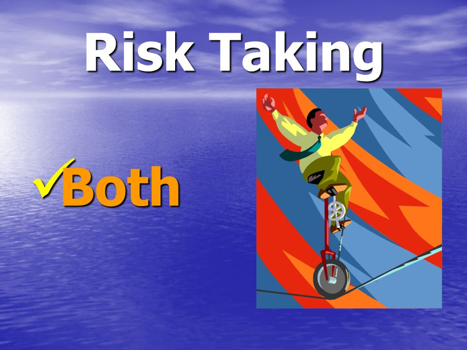 Risk Taking Both Both