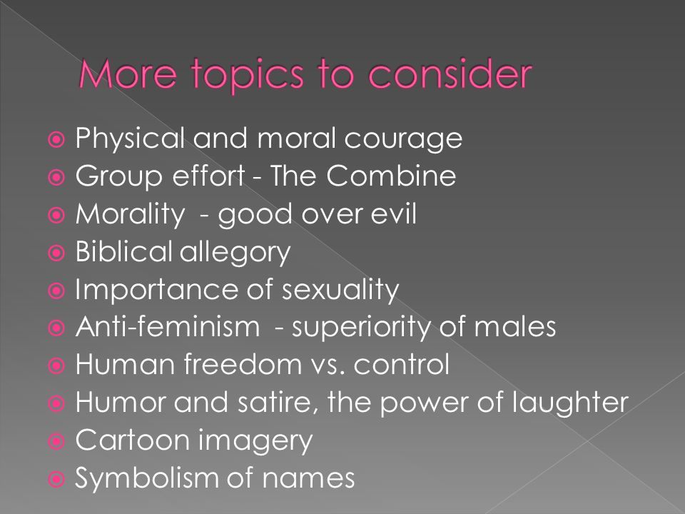 Physical and moral courage Group effort - The Combine Morality - good over evil Biblical allegory Importance of sexuality Anti-feminism - superiority