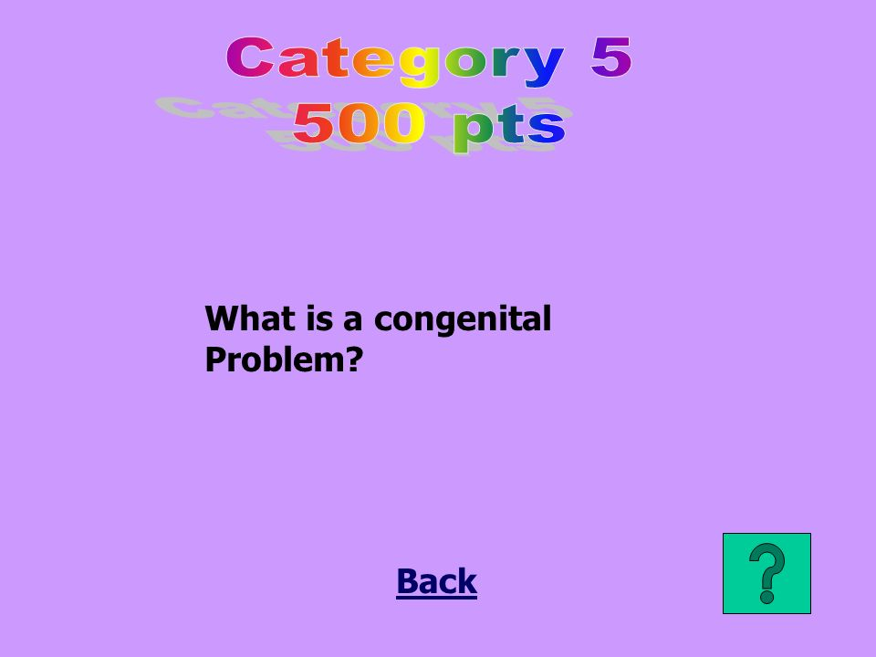 What is a congenital Problem? Back