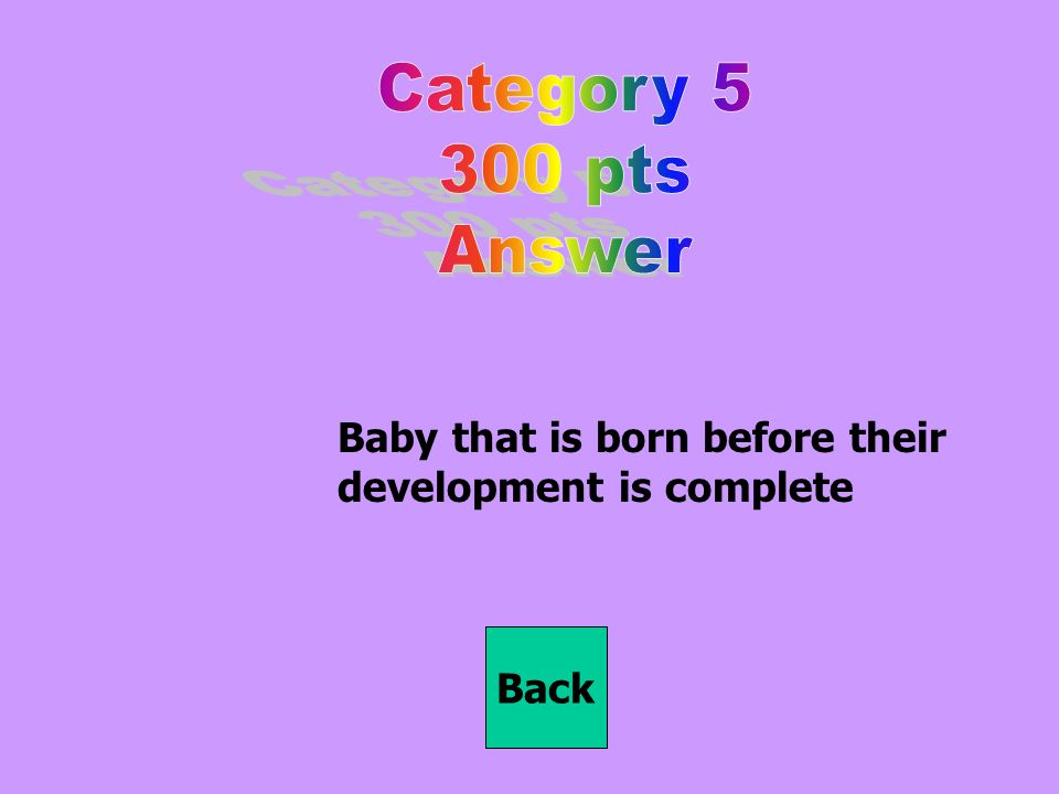Baby that is born before their development is complete Back