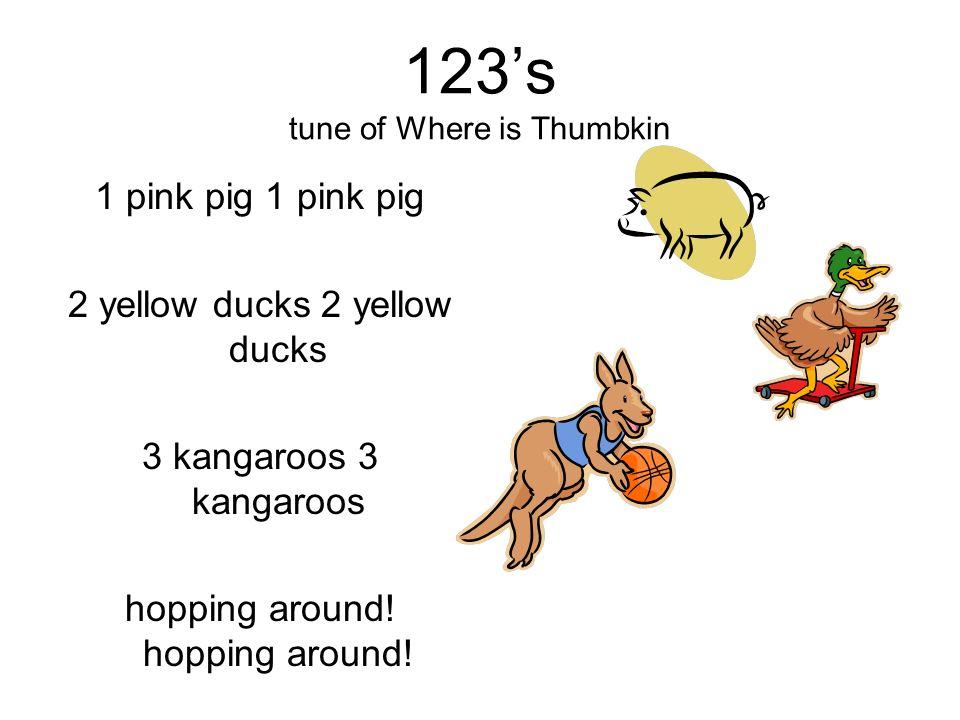 123s tune of Where is Thumbkin 1 pink pig 2 yellow ducks 3 kangaroos hopping around!