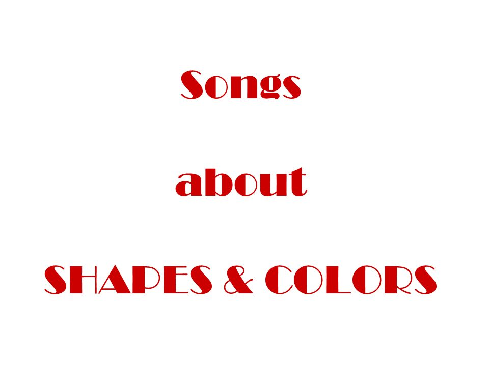 Songs about SHAPES & COLORS