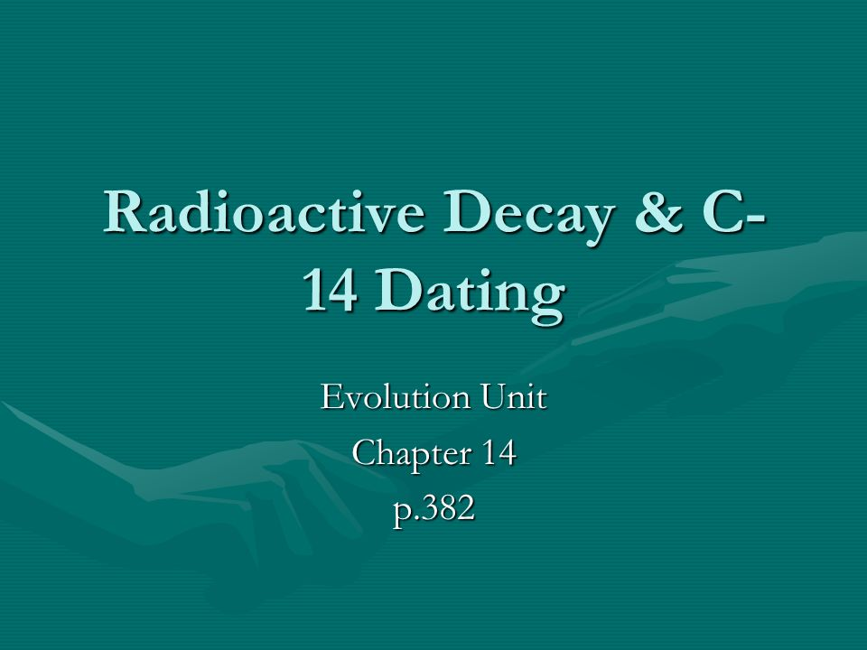 Radioactive Decay & C- 14 Dating Evolution Unit Chapter 14 p.382