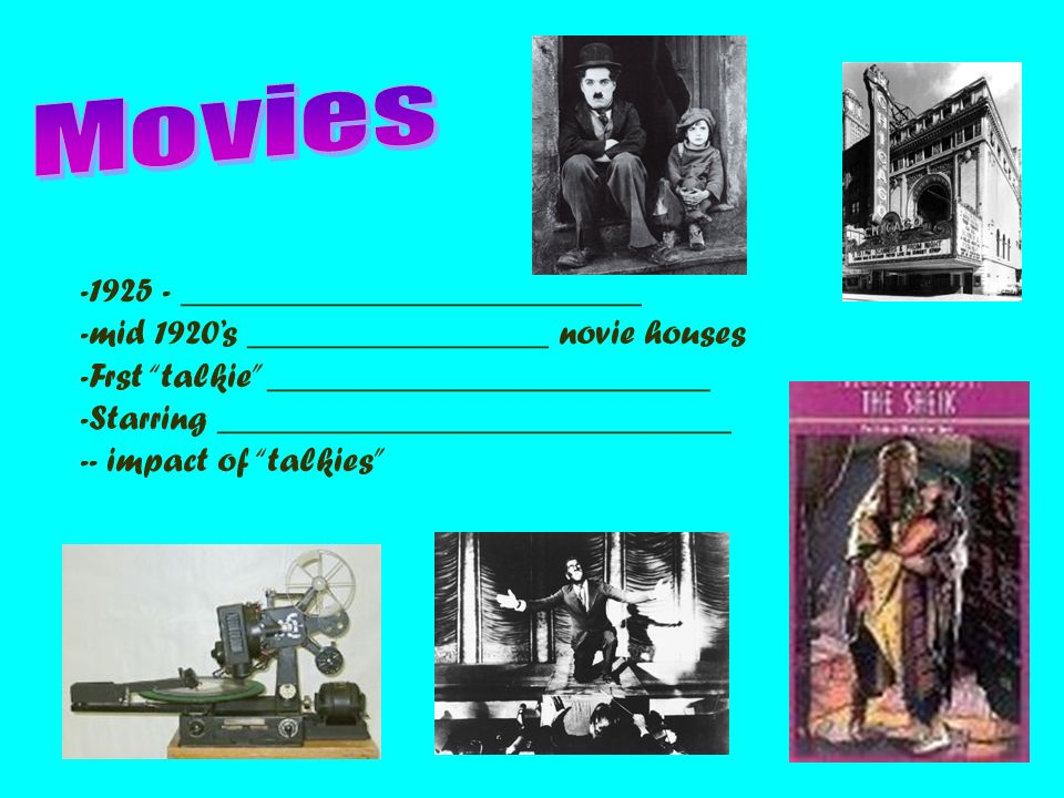 -1925 - __________________________ -mid 1920s _________________ novie houses -Frst talkie _________________________ -Starring _____________________________ -- impact of talkies