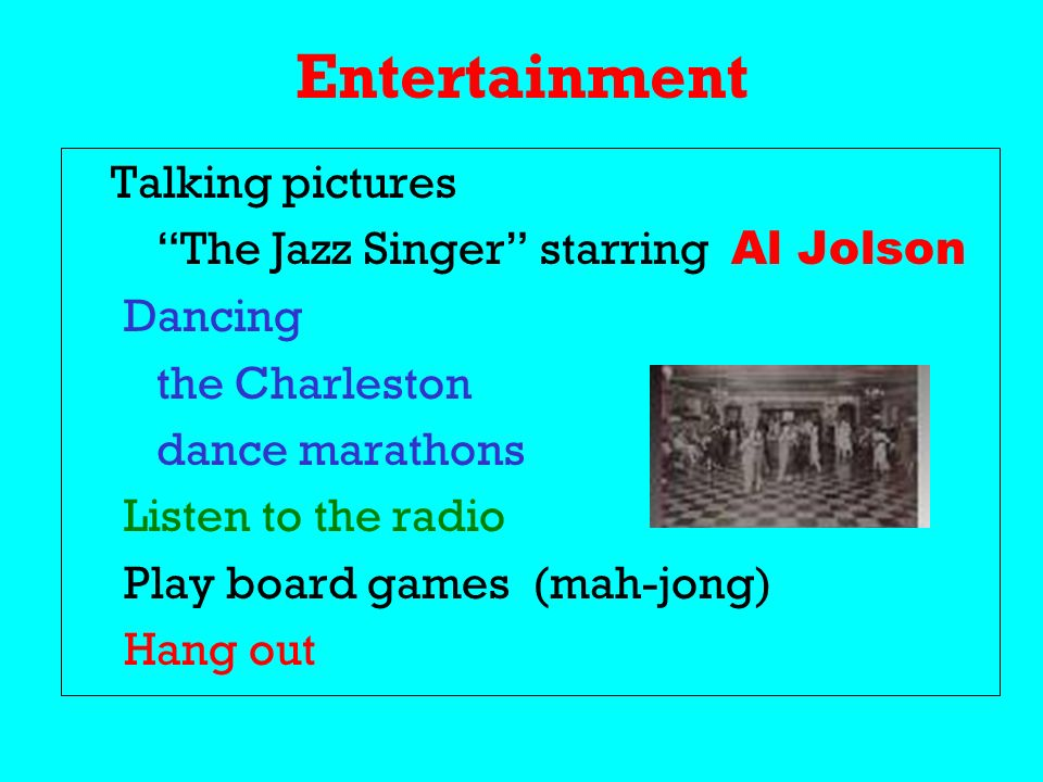 Entertainment Talking pictures The Jazz Singer starring Al Jolson Dancing the Charleston dance marathons Listen to the radio Play board games (mah-jong) Hang out