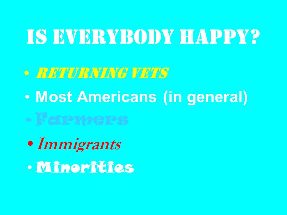 Is everybody happy Returning vets Most Americans (in general) Farmers Immigrants Minorities