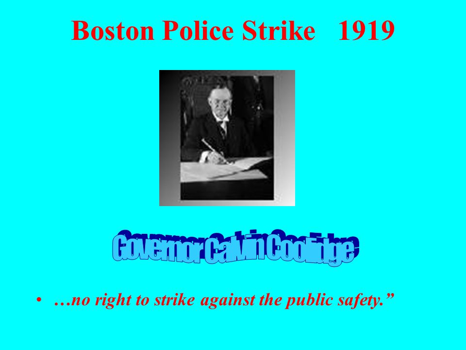 Boston Police Strike 1919 …no right to strike against the public safety.