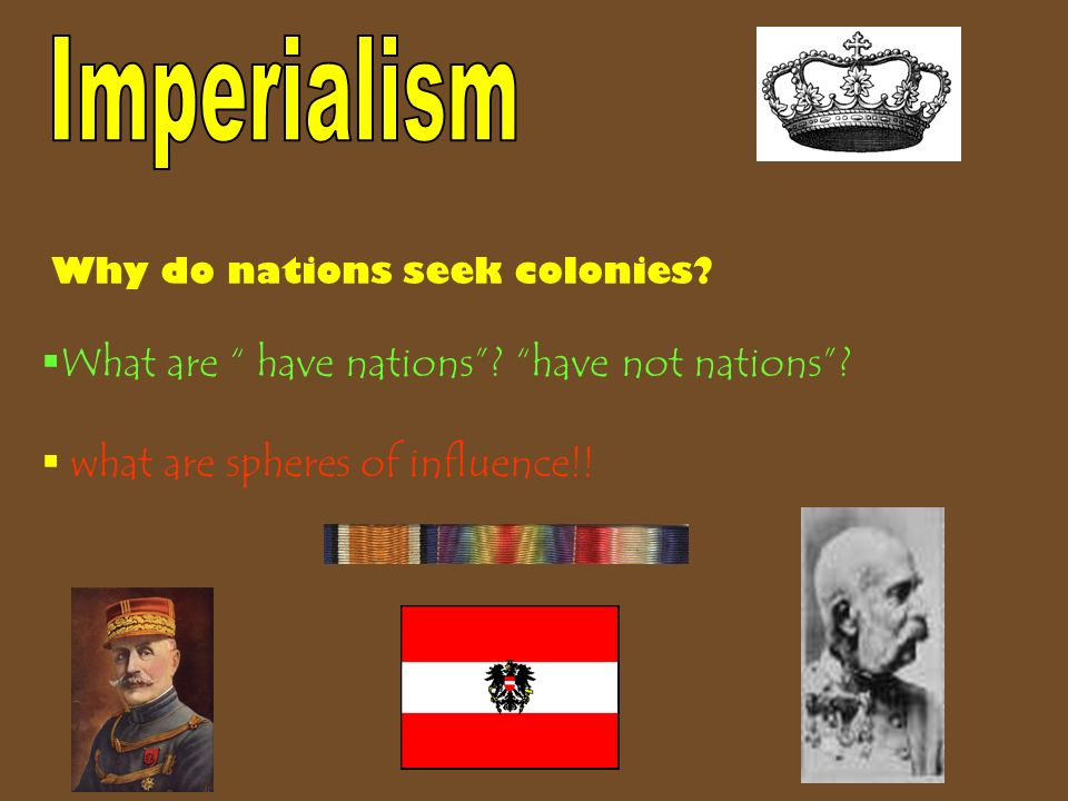 Why do nations seek colonies. What are have nations.
