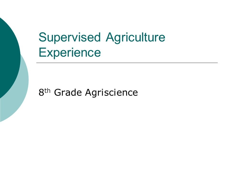 Supervised Agriculture Experience 8 th Grade Agriscience