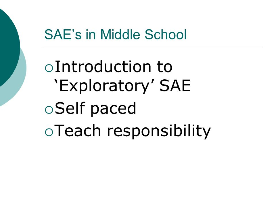 SAEs in Middle School Introduction to Exploratory SAE Self paced Teach responsibility