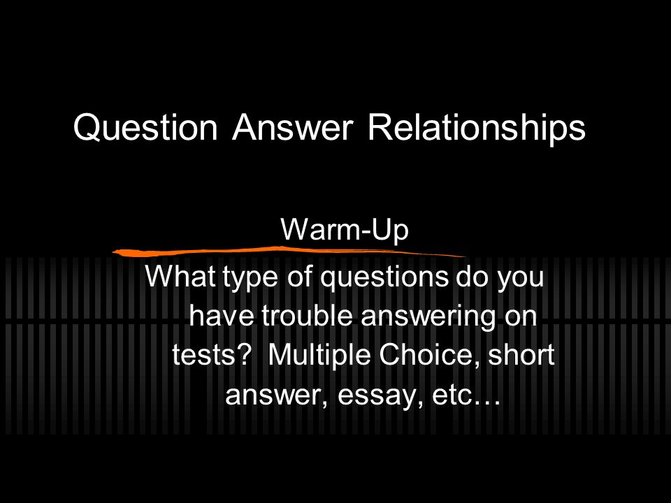 Question Answer Relationships Warm-Up What type of questions do you have trouble answering on tests.