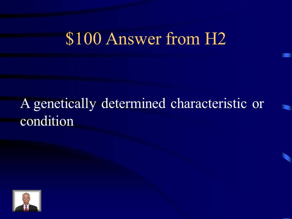 $100 Question from H2 What is the definition of a trait?