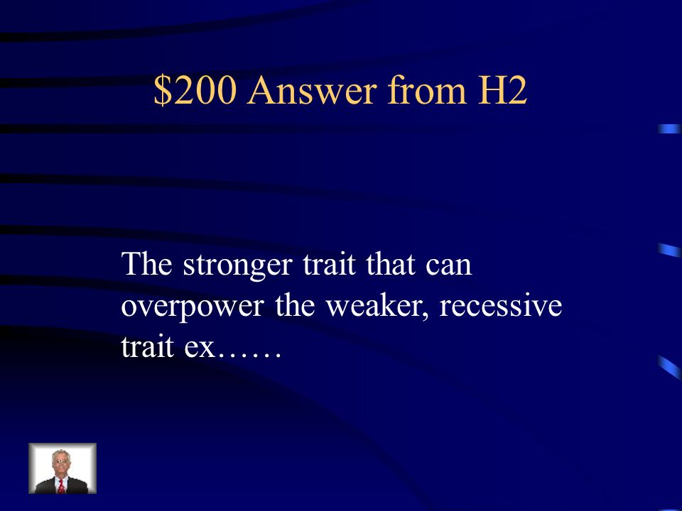 $200 Question from H2 Explain what a dominant trait is? Give an example also