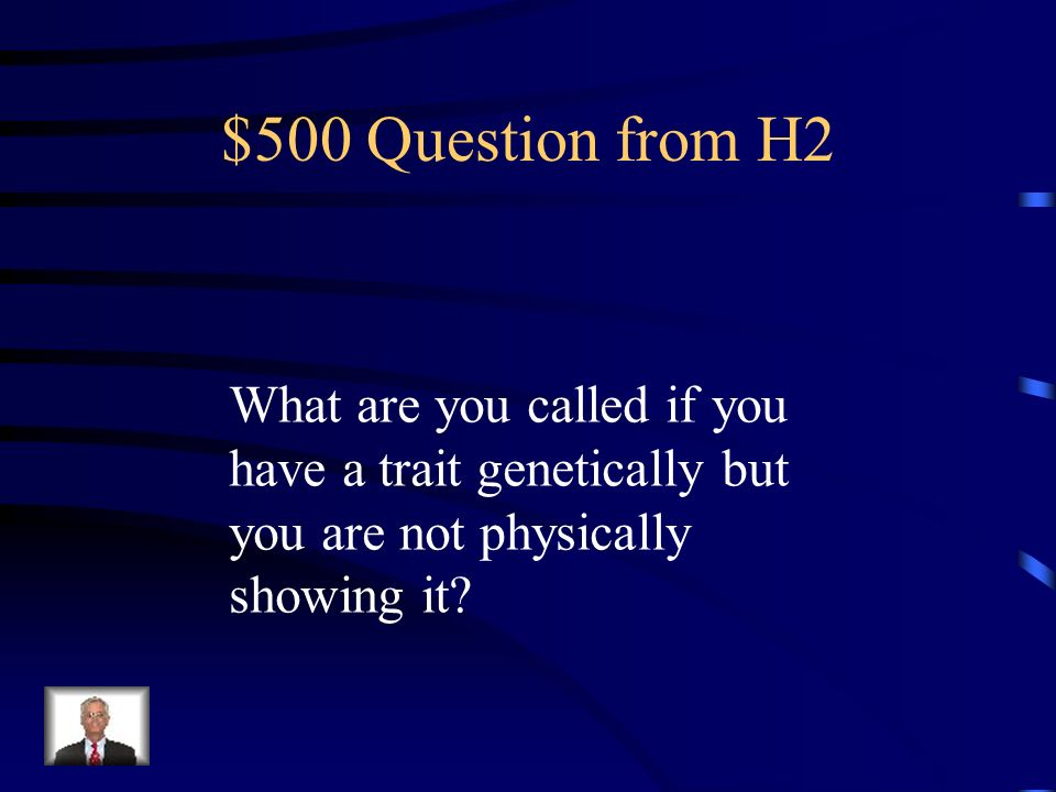 $400 Answer from H2 Called the father of genetics for his study of the inheritance of traits in pea plants