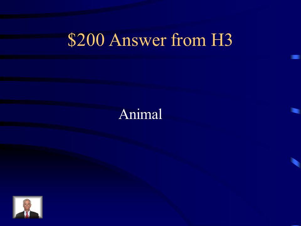 $200 Question from H3 What kingdom are humans in?
