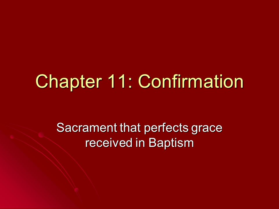 Conclusion Confirmation perfects the graces of Baptism, strengthening the bond between a person and God and His Church Confirmation perfects the graces of Baptism, strengthening the bond between a person and God and His Church Confirmation graces a person to witness Christ, to act as Jesus would Confirmation graces a person to witness Christ, to act as Jesus would