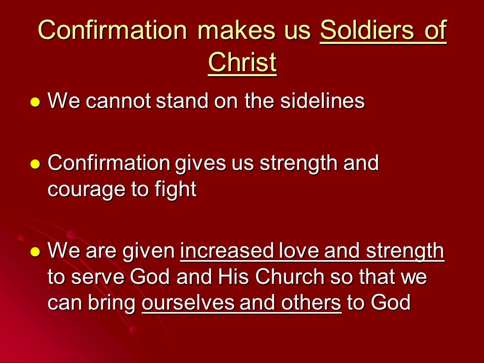 Confirmation makes us Soldiers of Christ We cannot stand on the sidelines We cannot stand on the sidelines Confirmation gives us strength and courage