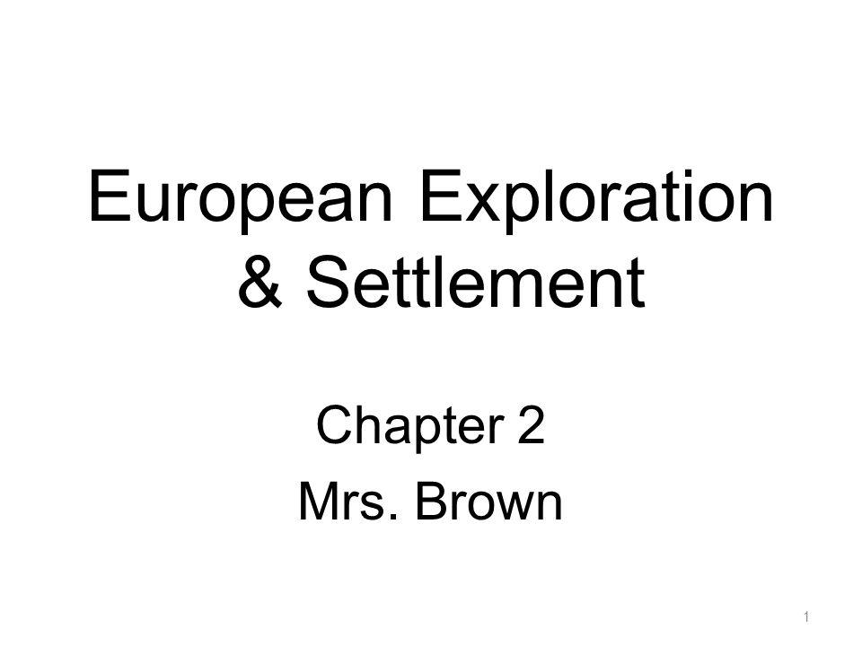 European Exploration & Settlement Chapter 2 Mrs. Brown 1